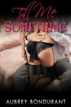 Tell Me Something by Aubrey Bondurant