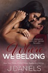 Where We Belong by J Daniels